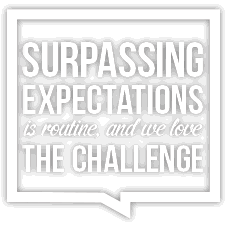 Surpassing expectations is routine, and we love the challenge