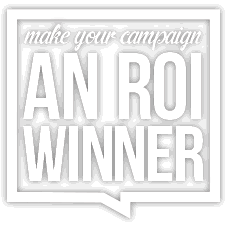Make your campaign and ROI winner