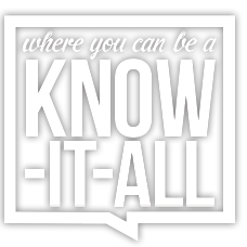 Where you can be a know-it-all