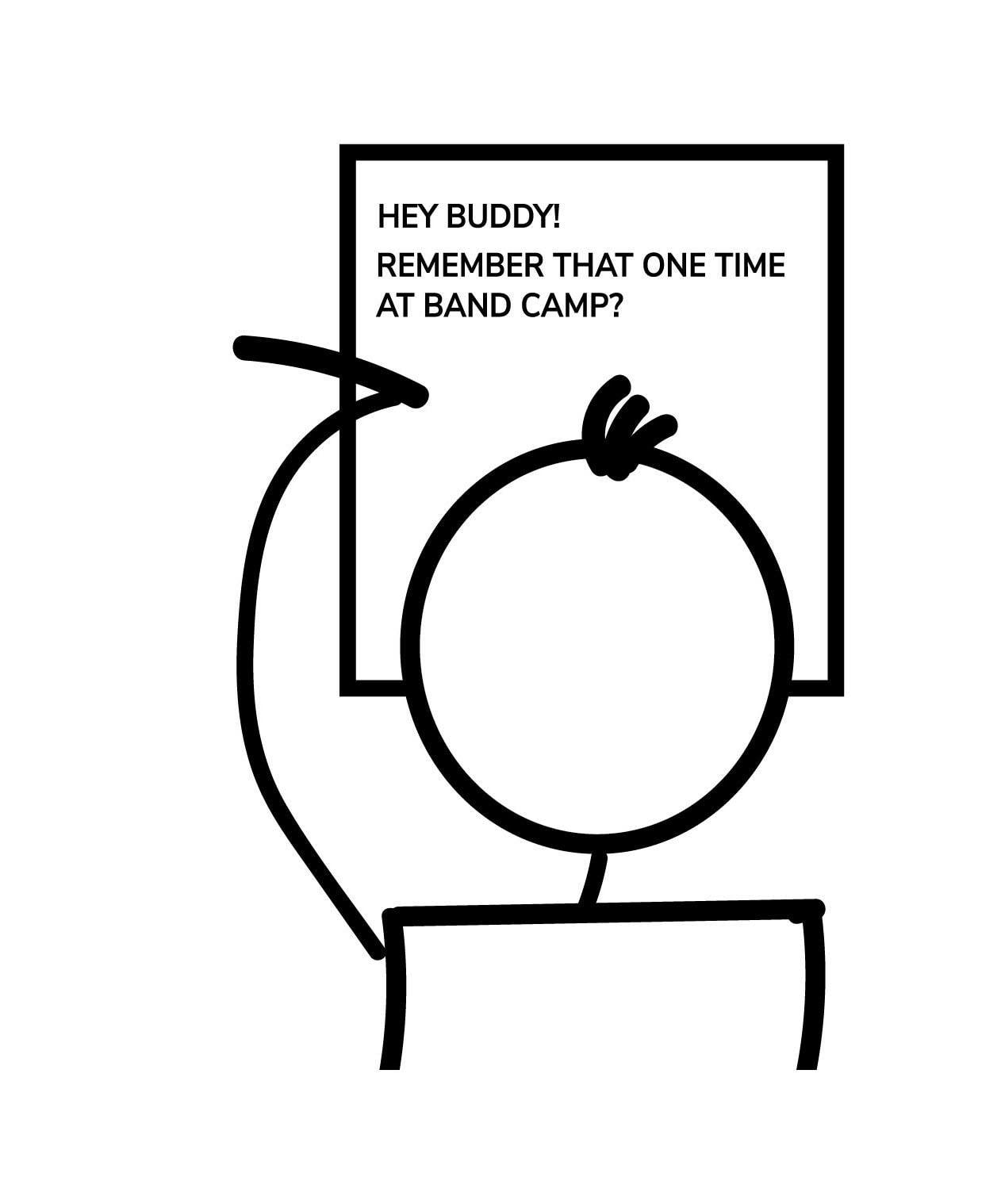 "Writing a letter that says ""Hey Buddy! Remember that one time at band camp?"""