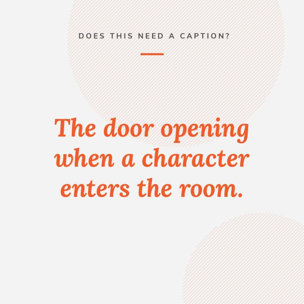 Graphic that asks whether a video of a door opening and character entering a room needs a caption for accessibility