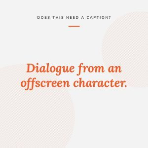 Graphic that asks whether dialogue from an offscreen character needs a caption